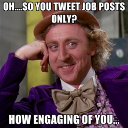 By all means, avoid just sharing job posts. Always give more than you take. And reply to people!