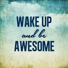 wake up be awesome