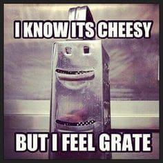 Yeah, yeah I'm kind of cheesy...